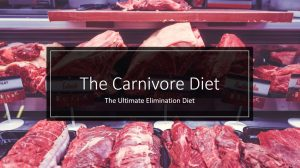 The Carnivore Diet as an Elimination Diet